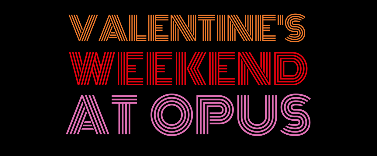 Celebrate Valentine's Day your way at Opus - music, trivia & more!