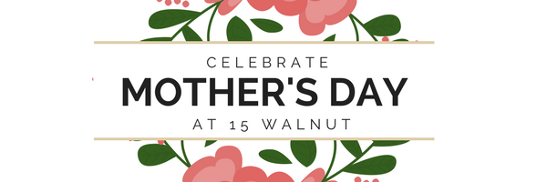 Mother's Day at 15 Walnut