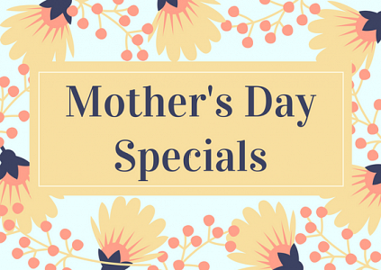 Mother's Day Specials at Maggie's Farm