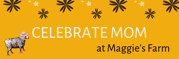 Celebrate Mom at Maggie's Farm!